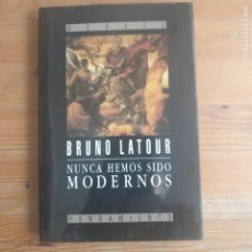 Libros de segunda mano: NUNCA HEMOS SIDO MODERNOS BRUNO LATOUR PUBLICADO POR DEBATE (1993) 217PP. Lote 179229691