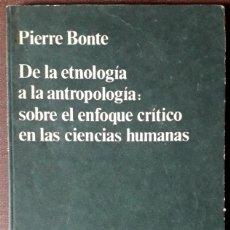 Libros de segunda mano: PIERRE BONTE . DE LA ETNOLOGÍA A LA ANTROPOLOGÍA. SOBRE EL ENFOQUE CRÍTICO EN LAS CIENCIAS SOCIALES. Lote 179231607