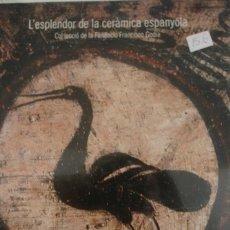 Libros de segunda mano: L'ESPLENDOR DE LA CERÀMICA ESPAÑOLA COL·LECCIÓ DE LA FUNDACIÓ FRANCISCO GODIA . Lote 179234196