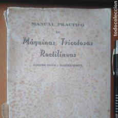Libros de segunda mano: MANUAL PRÁCTICO DE MÁQUINAS TRICOTOSAS RECTILÍNEAS. SATURNINO PASTOR Y FRANCISCO MAROTO, 1953. Lote 179245692