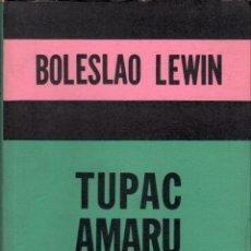 Libros de segunda mano: TUPAC AMARU. SU ÉPOCA, SU LUCHA, SU HADO / BOLESLAO LEWIN. Lote 179256180