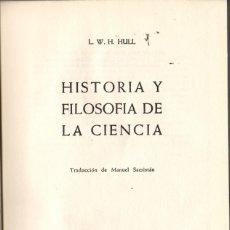 Libros de segunda mano: HISTORIA Y FILOSOFÍA DE LA CIENCIA / L.W.H. HULL. Lote 179256711