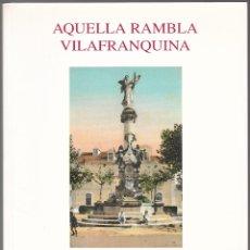 Libros de segunda mano: AQUELLA RAMBLA VILAFRANQUINA - JOAN BOSCH - JOAN SOLÉ - VILATANA 1993 - IL·LUSTRAT - CATALÀ. Lote 179319703