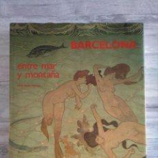 Libros de segunda mano: BARCELONA ENTRE MAR Y MONTAÑA - MARIA AURÈLIA CAPMANY, MELBA LEVICK - EDICIONES POLÍGRAFA (1992). Lote 179321762