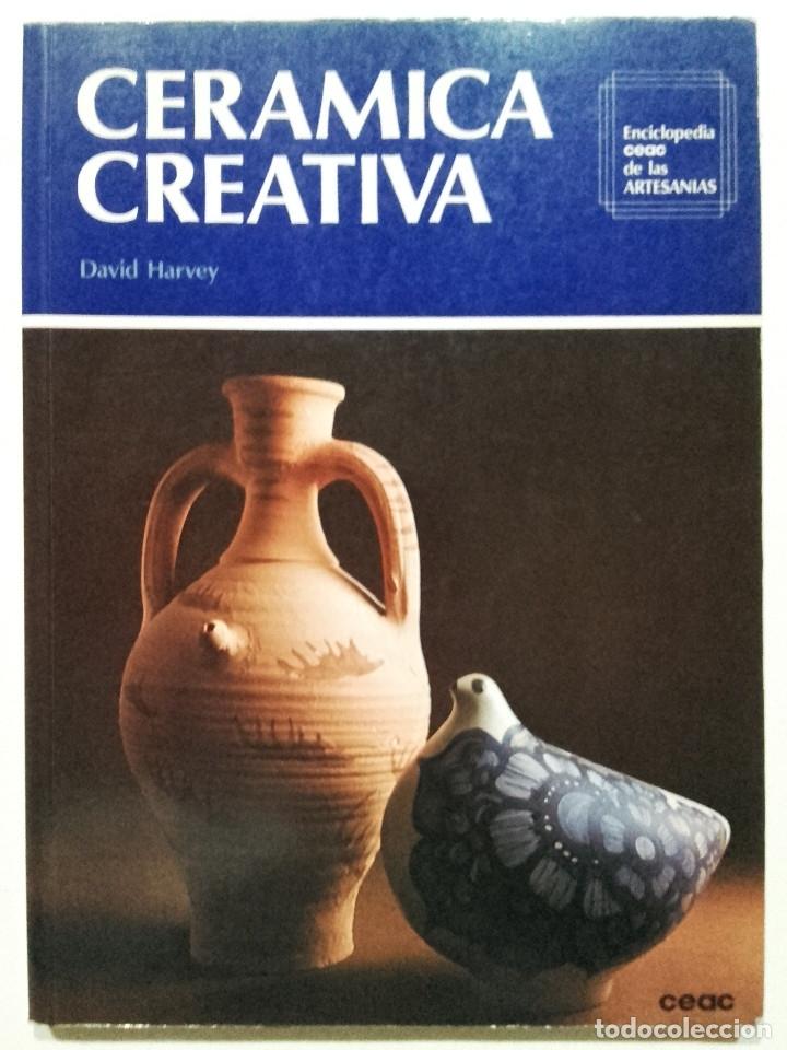 CERAMICA CREATIVA - DAVID HARVEY - ENCICLOPEDIA CEAC DE LAS ARTESANIAS (Libros de Segunda Mano - Bellas artes, ocio y coleccionismo - Otros)