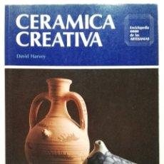 Libros de segunda mano: CERAMICA CREATIVA - DAVID HARVEY - ENCICLOPEDIA CEAC DE LAS ARTESANIAS. Lote 179336063