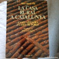 Libros de segunda mano: LA CASA RURAL A CATALUNYA MARC AURELIO VILA EDICIONES 62 COLOR. Lote 179379751