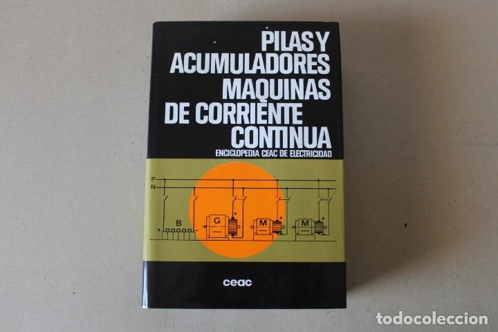 PILAS Y ACUMULADORES, MAQUINAS DE CORRIENTE CONTINUA - 7º ED 1993 ENCICLOPEDIA CEAC DE ELECTRICIDAD segunda mano