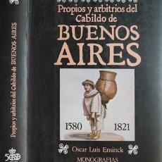 Libros de segunda mano: ENSINCK, OSCAR LUIS. PROPIOS Y ARBITRIOS DEL CABILDO DE BUENOS AIRES, 1580-1821... 1990.. Lote 179392973