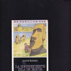 Libros de segunda mano: LA SORPRENDENTE ISLA DE PASCUA - ANDRÉ VALENTA - SM EDITORIAL 1987 / ILUSTRADO. Lote 179528666