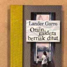 Libros de segunda mano: ORAIN GALDERA BERRIAK DITUT. LANDER GARRO. TXALAPARTA ARGITALETXEA 2004. EUSKARAZ.. Lote 179534271