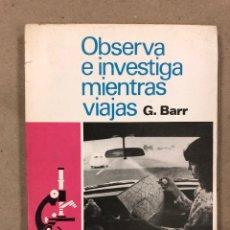 Libros de segunda mano: OBSERVA E INVESTIGA MIENTRAS VIAJAS. G. BARR. EDITORIAL KAPELUSZ 1971. ILUSTRADO. 142 PÁGINAS.. Lote 179534740