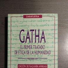 Libros de segunda mano: GATHA - EL PRIMER TRATADO DE ETICA DE LA HUMANIDAD - ZARATUSTRA - EDICIONES OBELISCO.. Lote 179537100
