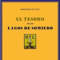 Libros de segunda mano: MARIO ROSO DE LUNA. EL TESORO DE LOS LAGOS DE SOMIEDO.NUEVO. Lote 179555892