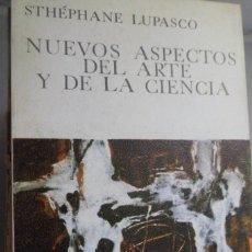 Libros de segunda mano: NUEVOS ASPECTOS DEL ARTE Y DE LA CIENCIA. STHÉPHANE LUPASCO. Lote 179563215