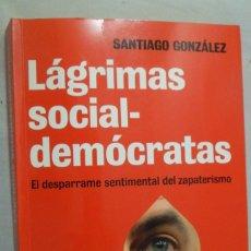 Libros de segunda mano: LÁGRIMAS SOCIAL-DEMÓCRATAS. SANTIAGO GONZÁLEZ. Lote 179563336
