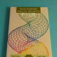 Libros de segunda mano: SELECTIVIDAD DIBUJO TÉCNICO. RECOPILACIÓN PRUEBAS DE 1991-99. ÁNGEL GUTIÉRREZ. ÁNGEL CORDERO. Lote 179826831