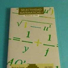 Libros de segunda mano: SELECTIVIDAD MATEMÁTICAS I. PRUEBAS DE 1999. MIGUEL GUZMÁN. JOSÉ COLERA. Lote 179838190