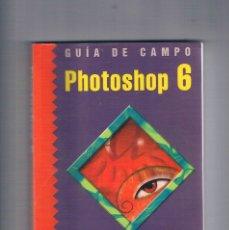 Libros de segunda mano: GUIA DE CAMPO PHOTOSHOP 6 FRANCISCO PASCUAL RA-MA 2001. Lote 179956661