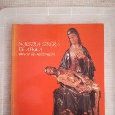 Libros de segunda mano: NUESTRA SEÑORA DE AFRICA PROCESO DE RESTAURACION CAJA DE MADRID MINISTERIO DE CULTURA 1993 CEUTA. Lote 179957318