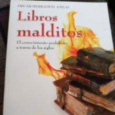 Libros de segunda mano: LIBROS MALDITOS, EL CONOCIMIENTO PROHIBIDO A TRAVÉS DE LOS SIGLOS - ÓSCAR HERRADÓN AMEAL. Lote 179958541