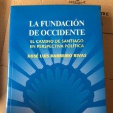Libros de segunda mano: LA FUNDACIÓN DE OCCIDENTE. EL CAMINO DE SANTIAGO EN PERSPECTIVA POLÍTICA. XOSÉ LUIS BARREIRO RIVAS. Lote 180007516