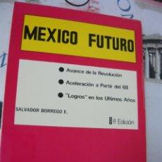 Libros de segunda mano: MEXICO FUTURO. SALVADOR BORREGO (8ª EDICIÓN). Lote 180011585