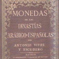 Libros de segunda mano: MONEDAS DE LAS DINASTÍAS ARABICO-ESPAÑOLAS. ESCUDERO Y VIVES, ANTONIO. A-NUMI-034. Lote 180023316