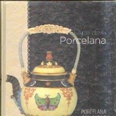 Libros de segunda mano: EL ARTE DE LA PORCELANA: PORCELANA CON ESTILO. VV.AA. A-ART-3265. Lote 180023946