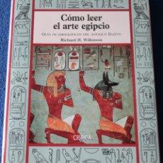 Libros de segunda mano: COMO LEER EL ARTE EGIPCIO - RICHARD H.WILKINSON - CRÍTICA (1995) ¡1ª EDICIÓN!. Lote 180030666