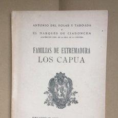 Libros de segunda mano: FAMILIAS DE EXTREMADURA. LOS CAPUA (DEL SOLAR Y MARQUÉS CIADONCHA) BADAJOZ, 1947. Lote 180092918
