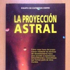 Libros de segunda mano: LA PROYECCIÓN ASTRAL / EQUIPO DE EXPERTOS OSIRIS / 1998. EDITORIAL DE VECCHI. Lote 180109573