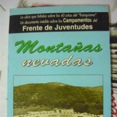 Libros de segunda mano: MONTAÑAS NEVADAS. UN DOCUMENTO INÉDITO SOBRE LOS CAMPAMENTOS DEL FRENTE DE JUVENTUDES.(FALANGE). Lote 180111516