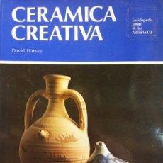 Libros de segunda mano: CERÁMICA CREATIVA. DAVID HARVEY. EDICIONES CEAC. Lote 180114090