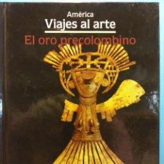 Libros de segunda mano: AMÉRICA. VIAJES AL ARTE. EL ORO PRECOLOMBINO. EDITORIAL ATLANTIS. Lote 180114571