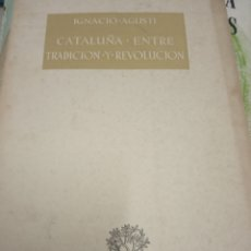 Libros de segunda mano: CATALUÑA ENTRE TRADICION Y REVOLUCION -IGNACIO AGUSTI. Lote 180138131