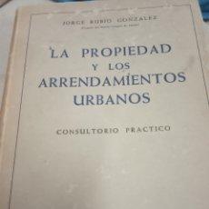 Libros de segunda mano: LA PROPIEDAD Y LOS ARRENDAMIENTOS URBANOS -JORGE RUBIO GONZALEZ -1964. Lote 180138340