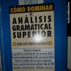 Libros de segunda mano: CÓMO DOMINAR EL ANÁLISIS GRAMATICAL SUPERIOR, JOSÉ LUIS ONIEVA, ED. PLAYOR. Lote 180157570
