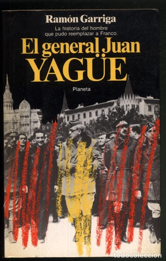 EL GENERAL JUAN YAGÜE .- RAMON GARRIGA (Libros de Segunda Mano - Historia - Otros)