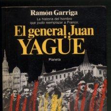 Libros de segunda mano: EL GENERAL JUAN YAGÜE .- RAMON GARRIGA. Lote 180174211