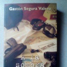 Libros de segunda mano: A LA SOMBRA DE FRANCO, GASTÓN SEGURA, EL REFUGIO ESPAÑOL DE LA OAS. GASTÓN SEGURA VALERO. Lote 180175037