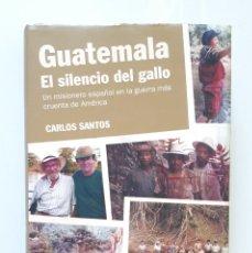 Libros de segunda mano: GUATEMALA: EL SILENCIO DEL GALLO / CARLOS SANTOS / DEBATE 2007. Lote 180180871