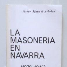 Libros de segunda mano: LA MASONERÍA EN NAVARRA 1870-1945 / VICTOR MANUEL ARBELOA / ARANZADI 1976. Lote 180181117