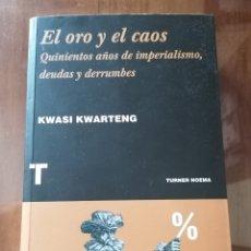 Libros de segunda mano: EL ORO Y EL CAOS. QUINIENTOS AÑOS DE IMPERIALISMO, DEUDAS Y DERRUMBES. KWASI KWARTENG.. Lote 180187093