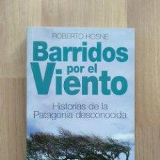 Libros de segunda mano: BARRIDOS POR EL VIENTO. HISTORIAS DE LA PATAGONIA DESCONOCIDA. ROBERTO HOSNE.. Lote 180236790