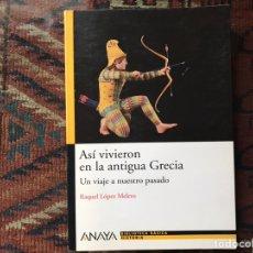 Libros de segunda mano: ASÍ VIVIERON EN LA ANTIGUA GRECIA. RAQUEL LÓPEZ. COMO NUEVO. Lote 180245503