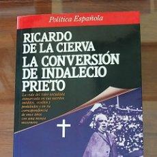 Libros de segunda mano: LA CONVERSIÓN DE INDALECIO PRIETO. RICARDO DE LA CIERVA. POLÍTICA ESPAÑOLA. PRIMERA EDICIÓN 1988. Lote 180247077