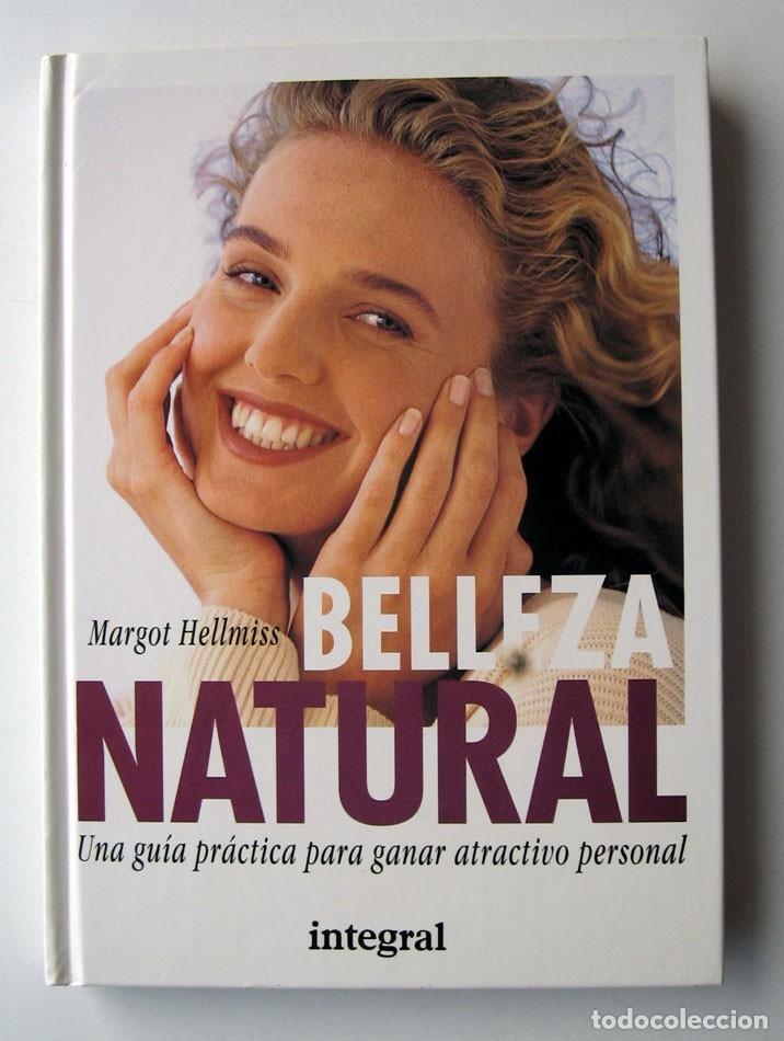 BELLEZA NATURAL, POR MARGOT HELLMISS. GUÍA PRÁCTICA PARA GANAR ATRACTIVO PERSONAL (Libros de Segunda Mano - Ciencias, Manuales y Oficios - Otros)