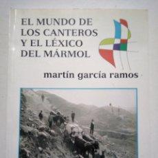 Libros de segunda mano: EL MUNDO DE LOS CANTEROS Y EL LEXICO DEL MÁRMOL. MARTIN GARCIA RAMOS. 1996.. Lote 180252491