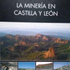 Libros de segunda mano: LA MINERIA EN CASTILLA Y LEON. JUNTA DE CASTILLA Y LEON. AÑO 2007.. Lote 180254596
